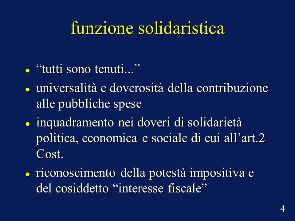 funzione solidaristica tutti sono tenuti...tutti sono tenuti... universalità e doverosità della contribuzione alle pubbliche spese universalità e dove