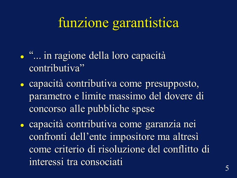 funzione garantistica... in ragione della loro capacità contributiva... in ragione della loro capacità contributiva capacità contributiva come presupp
