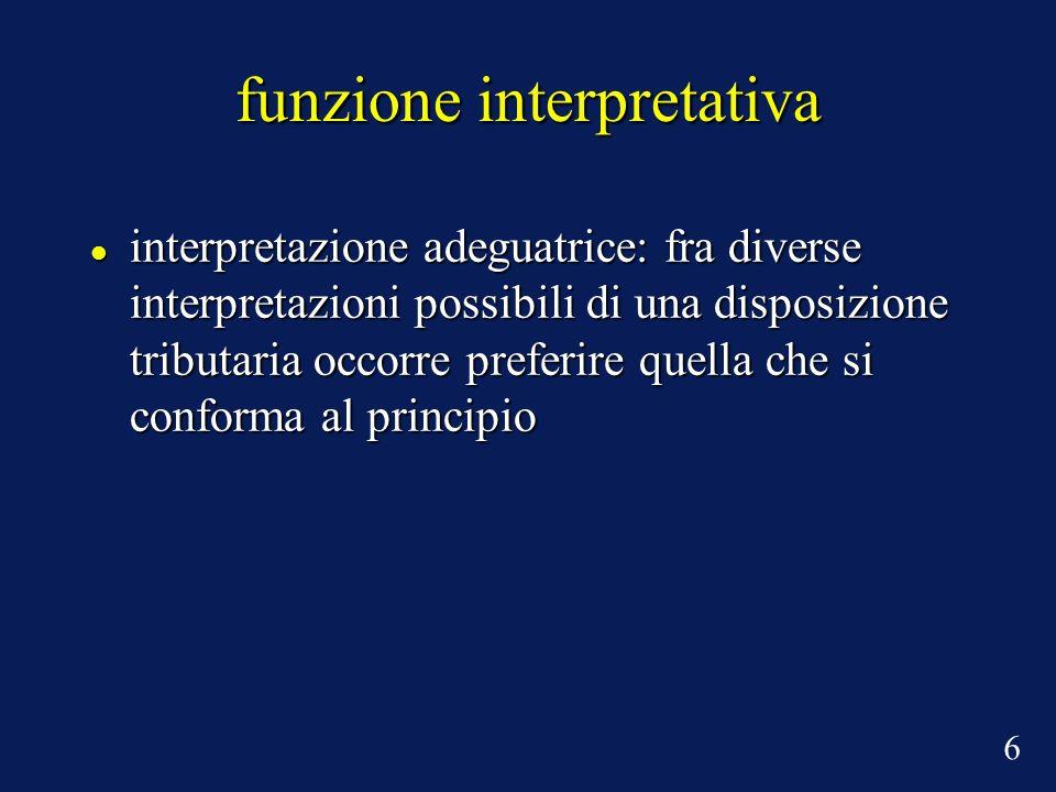 funzione interpretativa interpretazione adeguatrice: fra diverse interpretazioni possibili di una disposizione tributaria occorre preferire quella che
