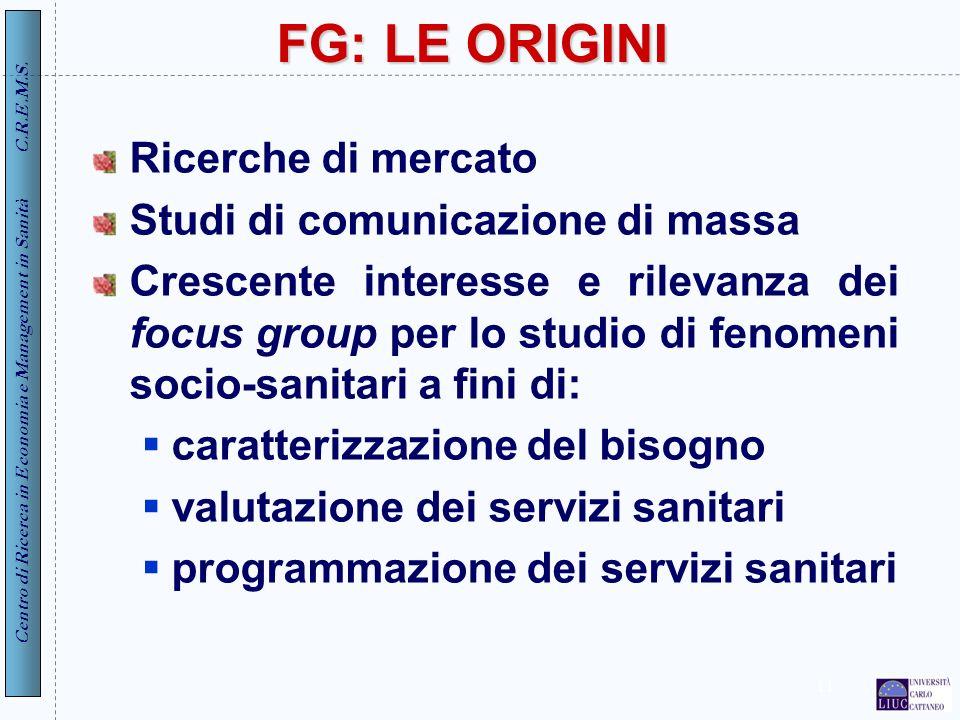 Centro di Ricerca in Economia e Management in Sanità C.R.E.M.S. 11 FG: LE ORIGINI Ricerche di mercato Studi di comunicazione di massa Crescente intere