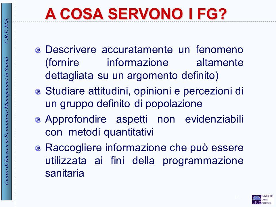 Centro di Ricerca in Economia e Management in Sanità C.R.E.M.S. 14 A COSA SERVONO I FG? Descrivere accuratamente un fenomeno (fornire informazione alt