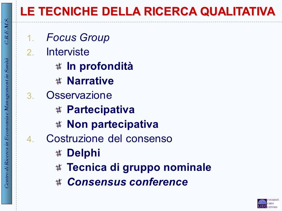 Centro di Ricerca in Economia e Management in Sanità C.R.E.M.S. 2 LE TECNICHE DELLA RICERCA QUALITATIVA 1. Focus Group 2. Interviste In profondità Nar