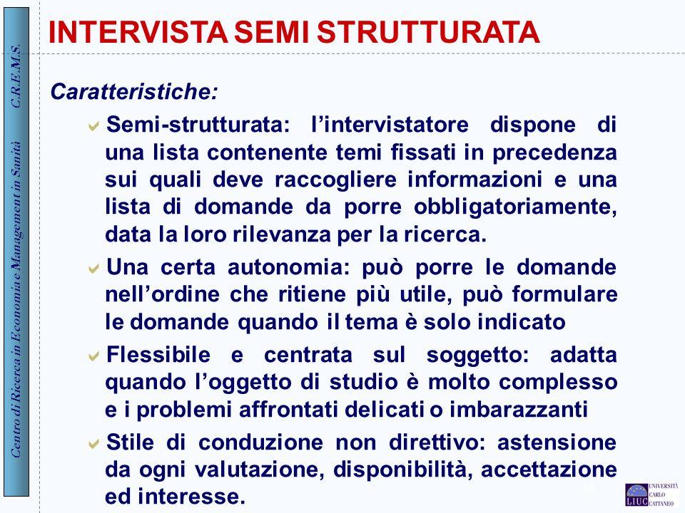 Centro di Ricerca in Economia e Management in Sanità C.R.E.M.S. 34 INTERVISTA SEMI STRUTTURATA Caratteristiche: Semi-strutturata: lintervistatore disp