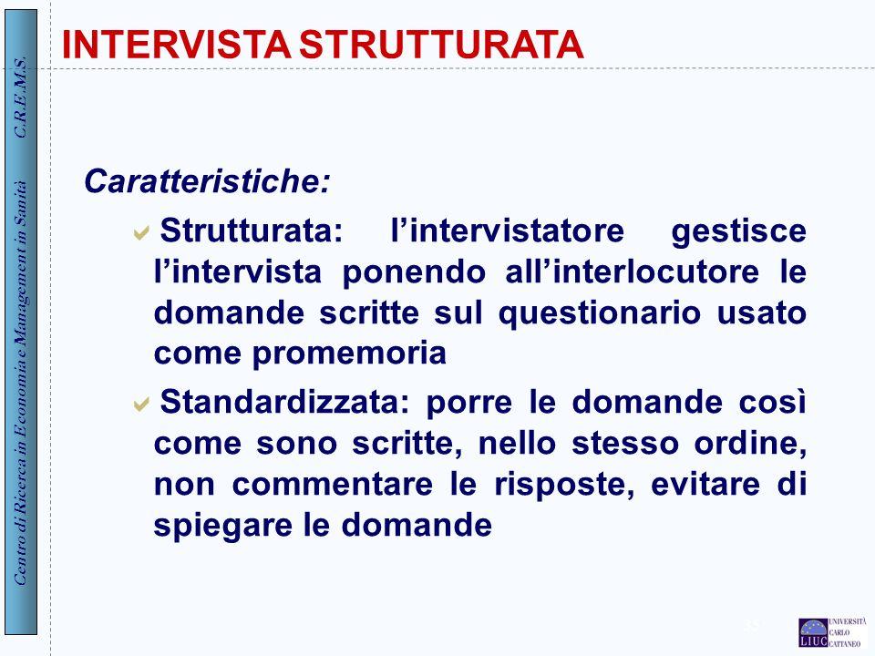 Centro di Ricerca in Economia e Management in Sanità C.R.E.M.S. 35 INTERVISTA STRUTTURATA Caratteristiche: Strutturata: lintervistatore gestisce linte