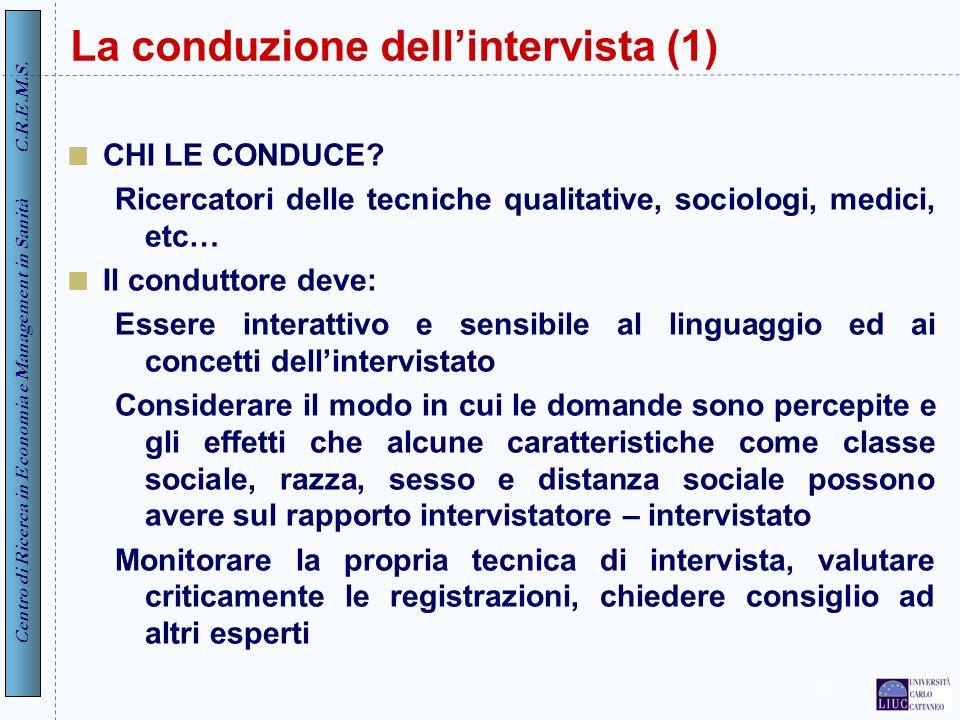 Centro di Ricerca in Economia e Management in Sanità C.R.E.M.S. 41 La conduzione dellintervista (1) CHI LE CONDUCE? Ricercatori delle tecniche qualita