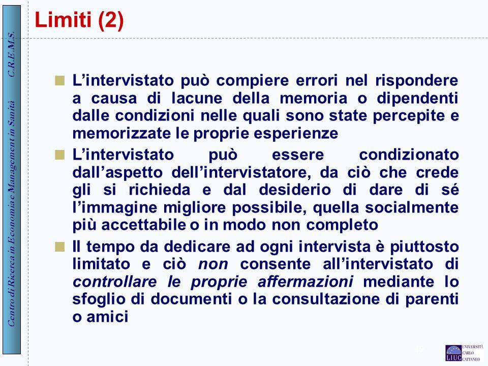 Centro di Ricerca in Economia e Management in Sanità C.R.E.M.S. 49 Limiti (2) Lintervistato può compiere errori nel rispondere a causa di lacune della
