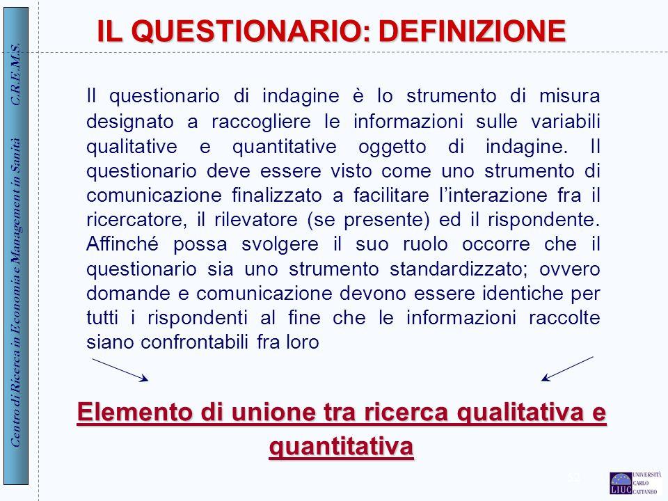 Centro di Ricerca in Economia e Management in Sanità C.R.E.M.S. 52 IL QUESTIONARIO: DEFINIZIONE Il questionario di indagine è lo strumento di misura d