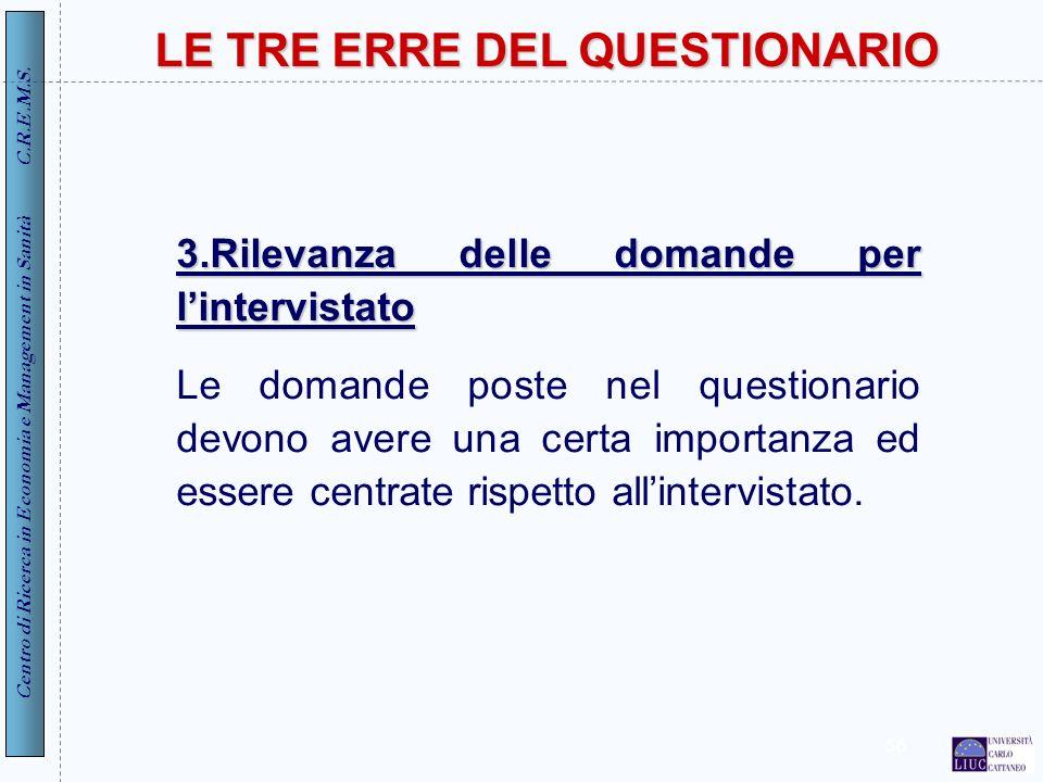 Centro di Ricerca in Economia e Management in Sanità C.R.E.M.S. 56 3.Rilevanza delle domande per lintervistato Le domande poste nel questionario devon