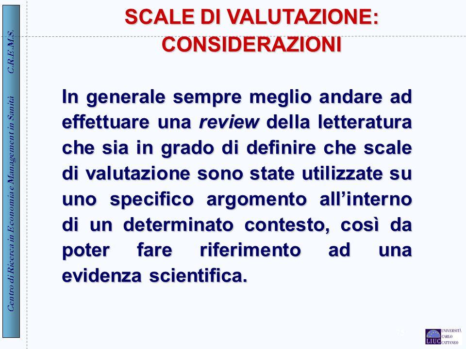 Centro di Ricerca in Economia e Management in Sanità C.R.E.M.S. 75 SCALE DI VALUTAZIONE: CONSIDERAZIONI In generale sempre meglio andare ad effettuare
