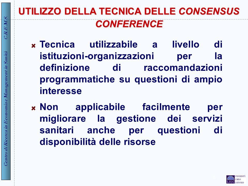 Centro di Ricerca in Economia e Management in Sanità C.R.E.M.S. 8 UTILIZZO DELLA TECNICA DELLE CONSENSUS CONFERENCE Tecnica utilizzabile a livello di