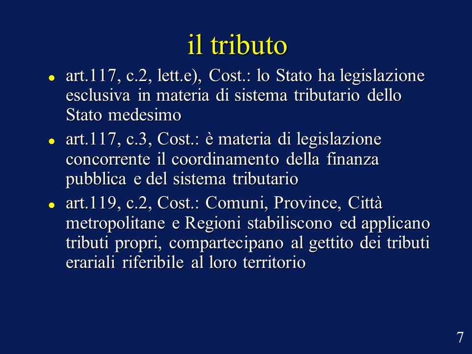 il tributo art.117, c.2, lett.e), Cost.: lo Stato ha legislazione esclusiva in materia di sistema tributario dello Stato medesimo art.117, c.2, lett.e