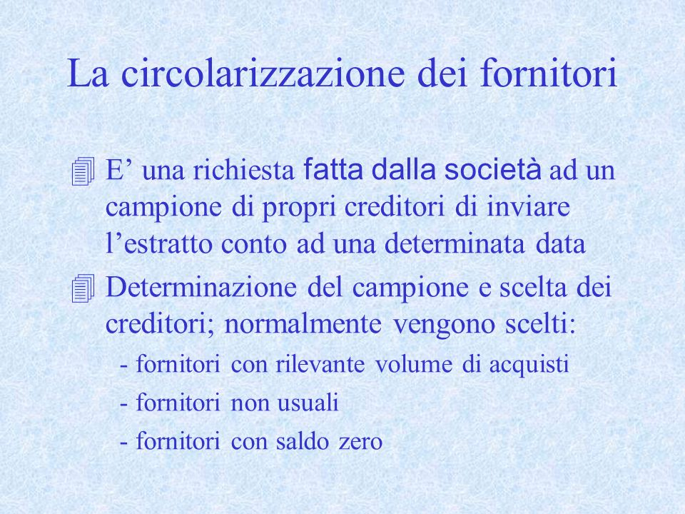 La circolarizzazione dei fornitori E una richiesta fatta dalla società ad un campione di propri creditori di inviare lestratto conto ad una determinat
