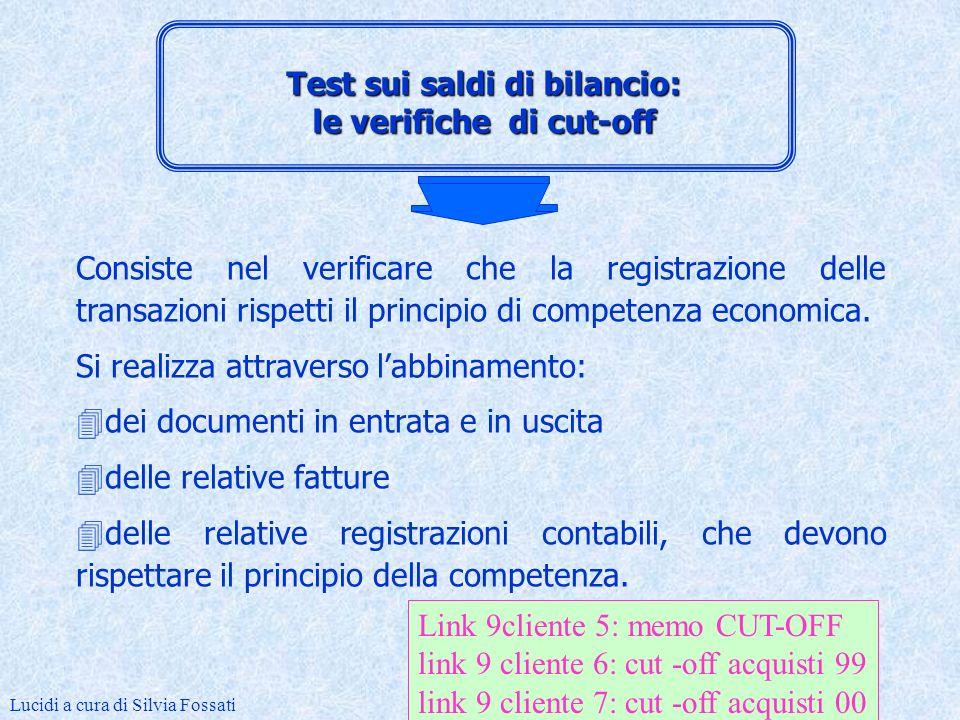 Test sui saldi di bilancio: le verifiche di cut-off Consiste nel verificare che la registrazione delle transazioni rispetti il principio di competenza economica.
