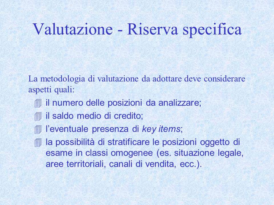 Valutazione - Riserva specifica La metodologia di valutazione da adottare deve considerare aspetti quali: il numero delle posizioni da analizzare; il