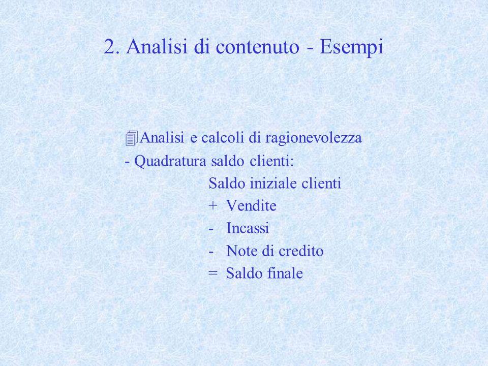 2. Analisi di contenuto - Esempi 4Analisi e calcoli di ragionevolezza - Quadratura saldo clienti: Saldo iniziale clienti + Vendite - Incassi - Note di