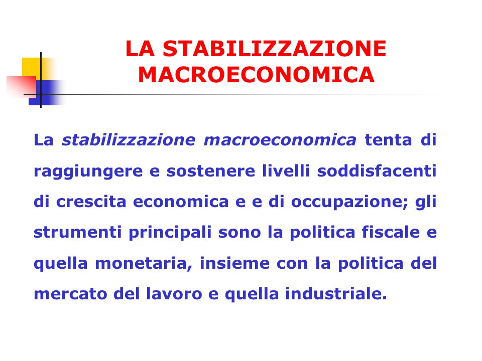 La stabilizzazione macroeconomica tenta di raggiungere e sostenere livelli soddisfacenti di crescita economica e e di occupazione; gli strumenti princ