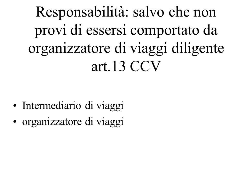 Responsabilità: salvo che non provi di essersi comportato da organizzatore di viaggi diligente art.13 CCV Intermediario di viaggi organizzatore di viaggi