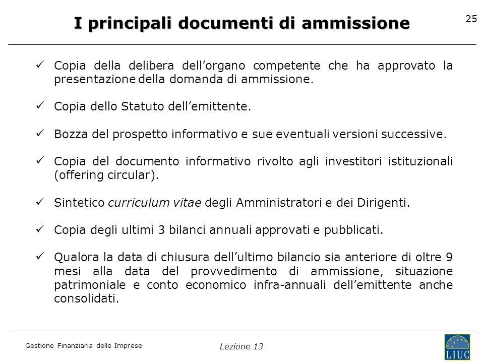 Gestione Finanziaria delle Imprese Lezione 13 25 I principali documenti di ammissione Copia della delibera dellorgano competente che ha approvato la p