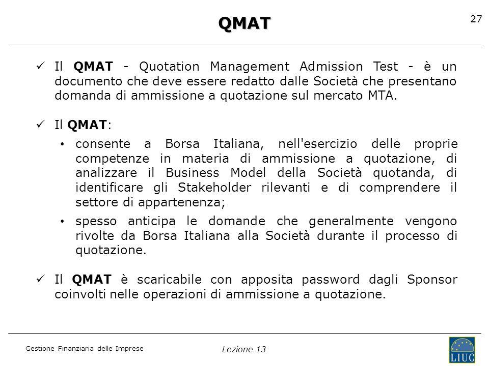 Gestione Finanziaria delle Imprese Lezione 13 27QMAT Il QMAT - Quotation Management Admission Test - è un documento che deve essere redatto dalle Soci