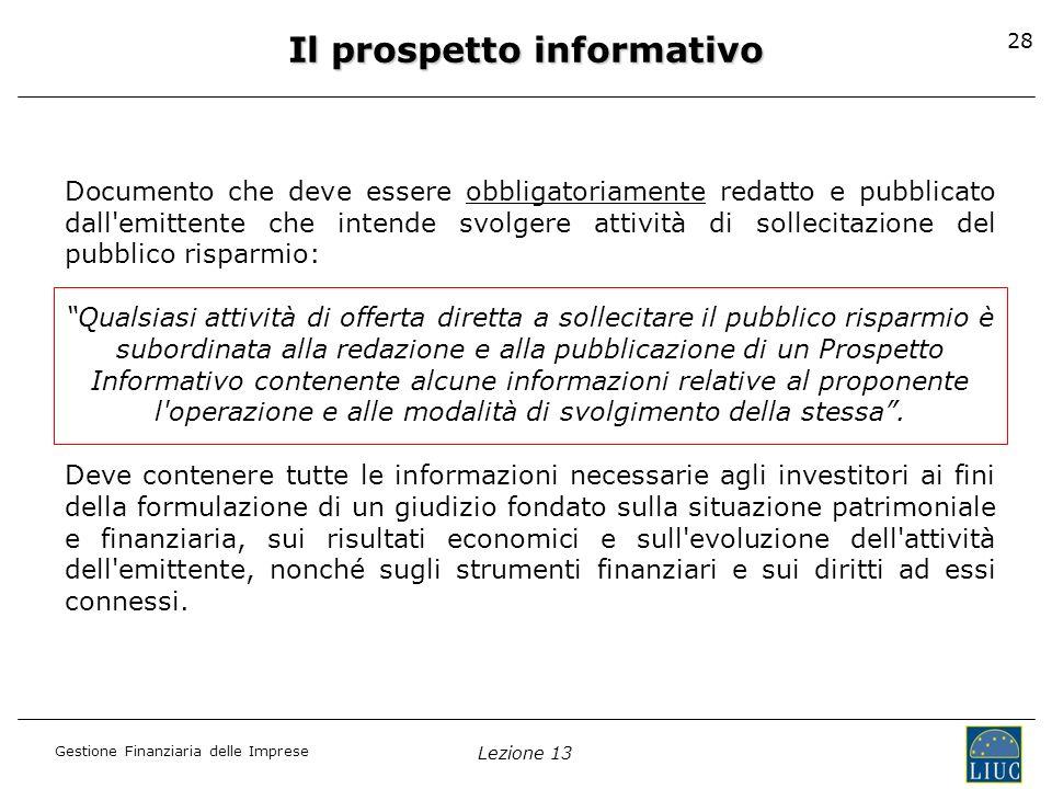 Gestione Finanziaria delle Imprese Lezione 13 28 Il prospetto informativo Documento che deve essere obbligatoriamente redatto e pubblicato dall'emitte