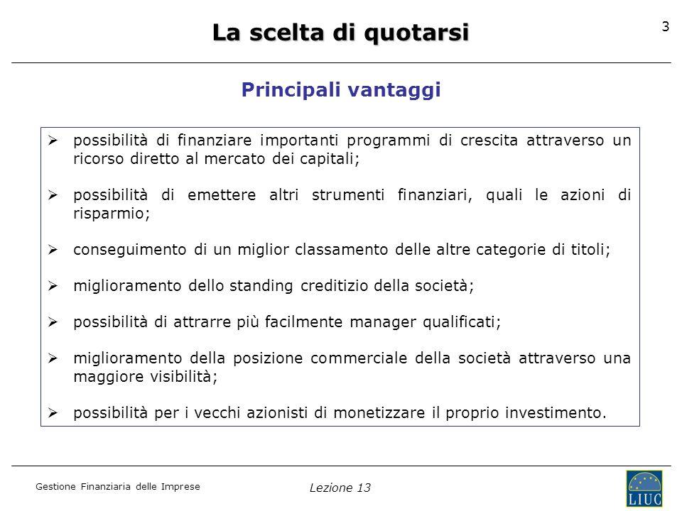 Gestione Finanziaria delle Imprese Lezione 13 44 Le dimensioni del mercato azionario italiano Nota: escluso il MIV Fonte: Borsa Italiana A fine 2011 la capitalizzazione complessiva delle società quotate sui mercati gestiti da Borsa Italiana si è attestata a circa 330 miliardi di Euro (di cui oltre 20% rappresentata da banche), a fronte di 292 imprese quotate.