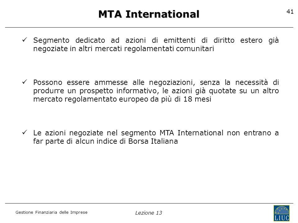 Gestione Finanziaria delle Imprese Lezione 13 41 MTA International Segmento dedicato ad azioni di emittenti di diritto estero già negoziate in altri m