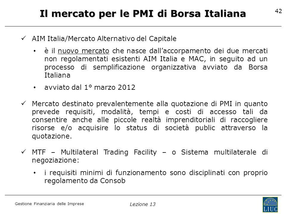 Gestione Finanziaria delle Imprese Lezione 13 42 Il mercato per le PMI di Borsa Italiana AIM Italia/Mercato Alternativo del Capitale è il nuovo mercat