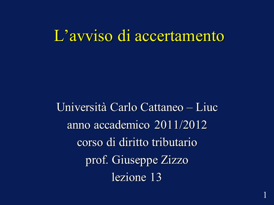 Lavviso di accertamento Università Carlo Cattaneo – Liuc anno accademico 2011/2012 corso di diritto tributario prof. Giuseppe Zizzo lezione 13. 1