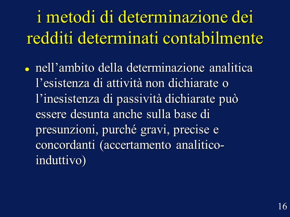 i metodi di determinazione dei redditi determinati contabilmente nellambito della determinazione analitica lesistenza di attività non dichiarate o lin