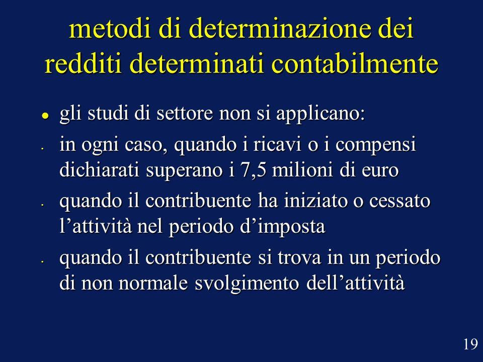 metodi di determinazione dei redditi determinati contabilmente l gli studi di settore non si applicano: in ogni caso, quando i ricavi o i compensi dic