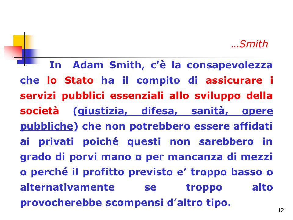 12 In Adam Smith, cè la consapevolezza che lo Stato ha il compito di assicurare i servizi pubblici essenziali allo sviluppo della società (giustizia,