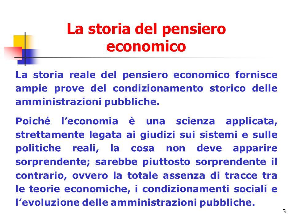 3 La storia reale del pensiero economico fornisce ampie prove del condizionamento storico delle amministrazioni pubbliche. Poiché leconomia è una scie