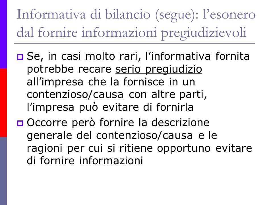 Informativa di bilancio (segue): lesonero dal fornire informazioni pregiudizievoli Se, in casi molto rari, linformativa fornita potrebbe recare serio