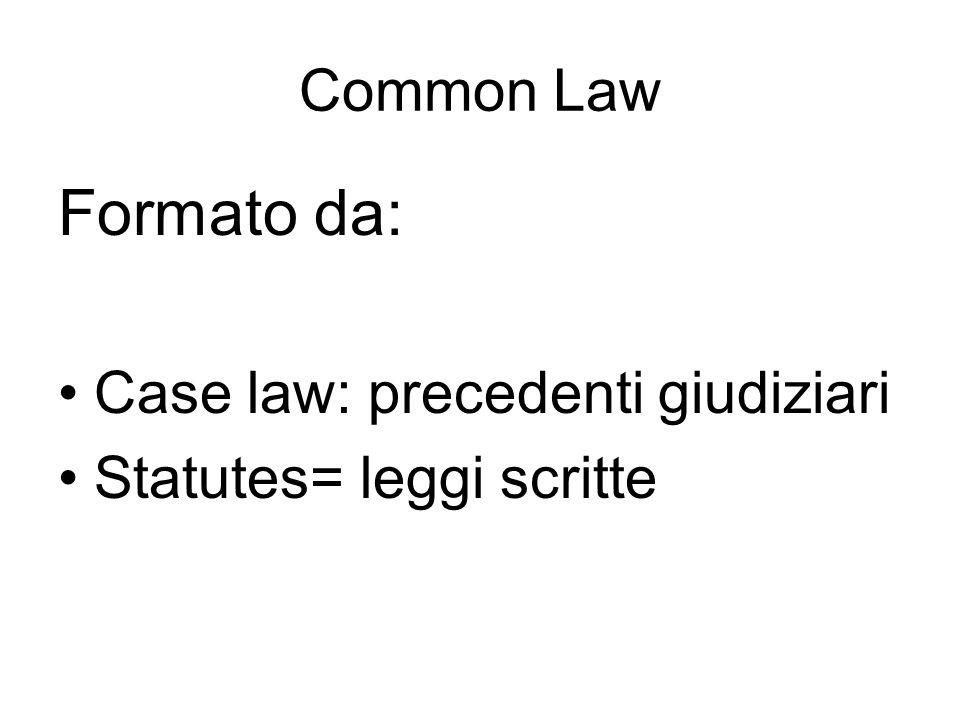 Common Law Formato da: Case law: precedenti giudiziari Statutes= leggi scritte