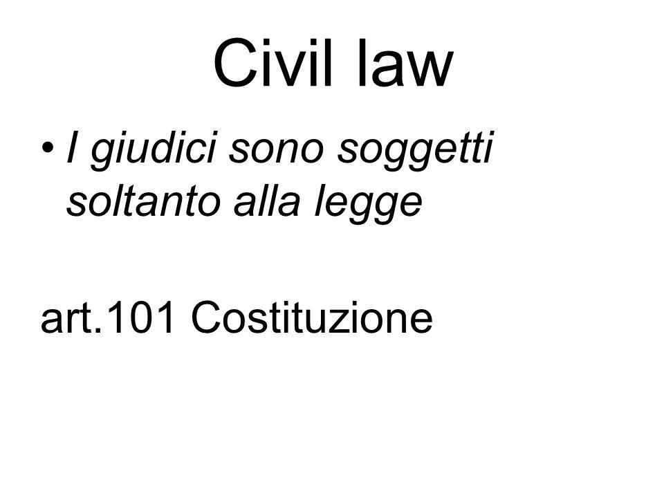 Civil law I giudici sono soggetti soltanto alla legge art.101 Costituzione