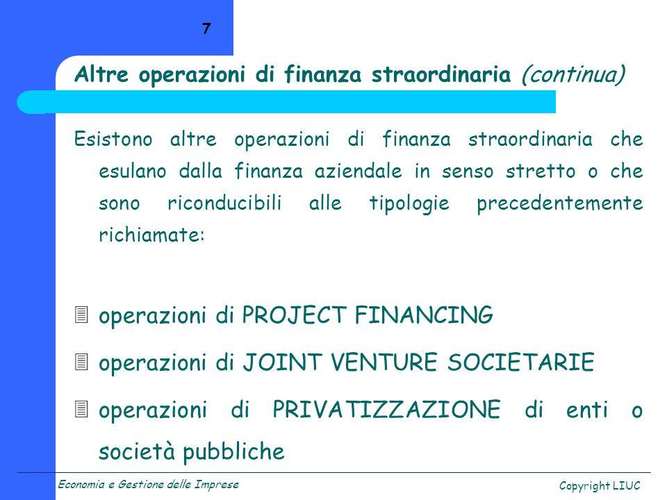 Economia e Gestione delle Imprese Copyright LIUC 8 Operazioni di investimento: le acquisizioni Si tratta, prima di tutto, di unoperazione assimilabile ad un investimento, quindi soggetta allapplicazione dei principi fondamentali in termini di decisione e valutazione degli investimenti.