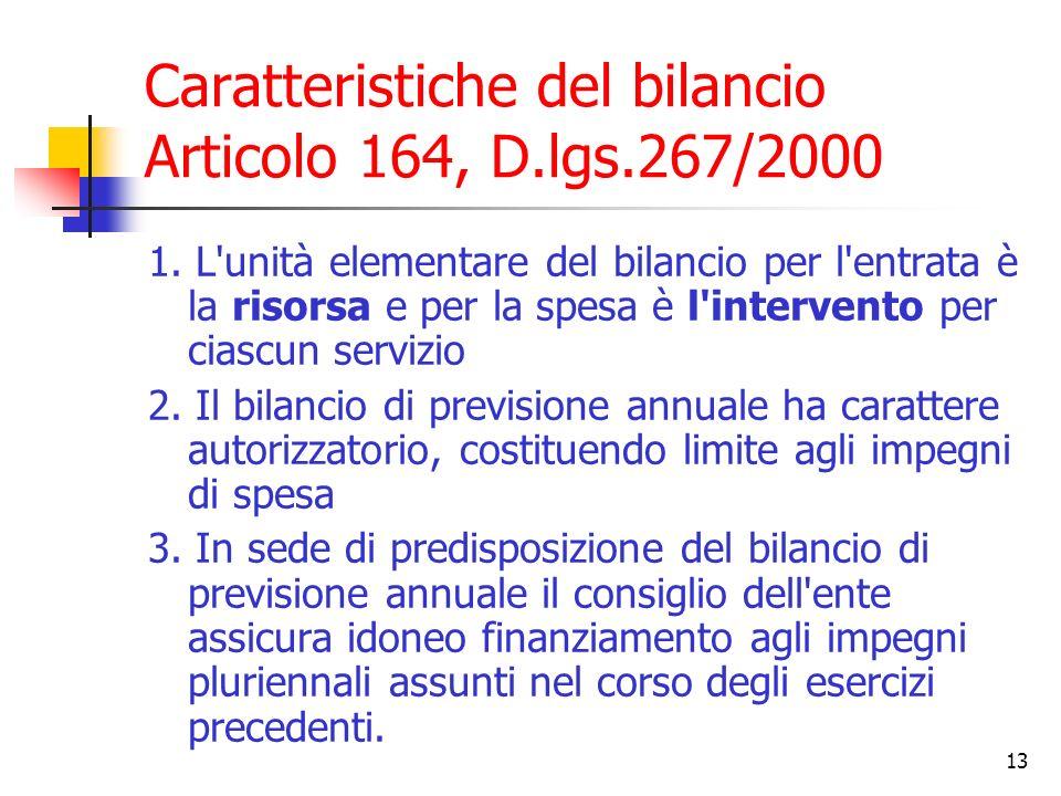 13 Caratteristiche del bilancio Articolo 164, D.lgs.267/2000 1. L'unità elementare del bilancio per l'entrata è la risorsa e per la spesa è l'interven