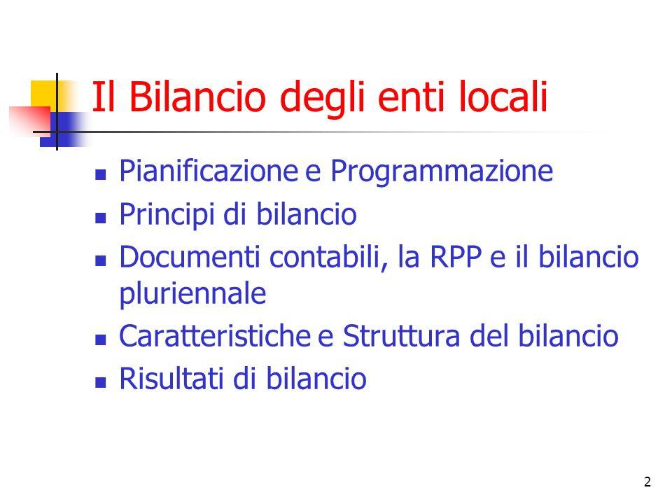 2 Il Bilancio degli enti locali Pianificazione e Programmazione Principi di bilancio Documenti contabili, la RPP e il bilancio pluriennale Caratterist