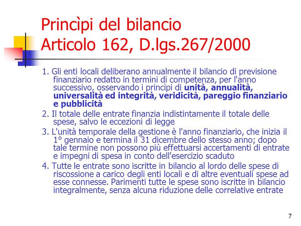 7 Princìpi del bilancio Articolo 162, D.lgs.267/2000 1. Gli enti locali deliberano annualmente il bilancio di previsione finanziario redatto in termin