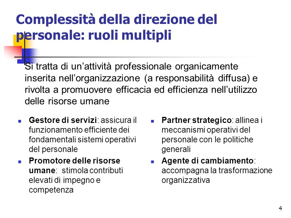 4 Complessità della direzione del personale: ruoli multipli Gestore di servizi: assicura il funzionamento efficiente dei fondamentali sistemi operativ