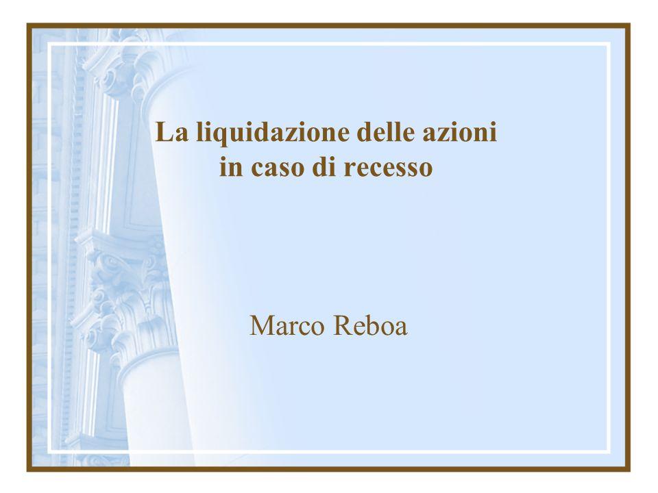 La liquidazione delle azioni in caso di recesso Marco Reboa