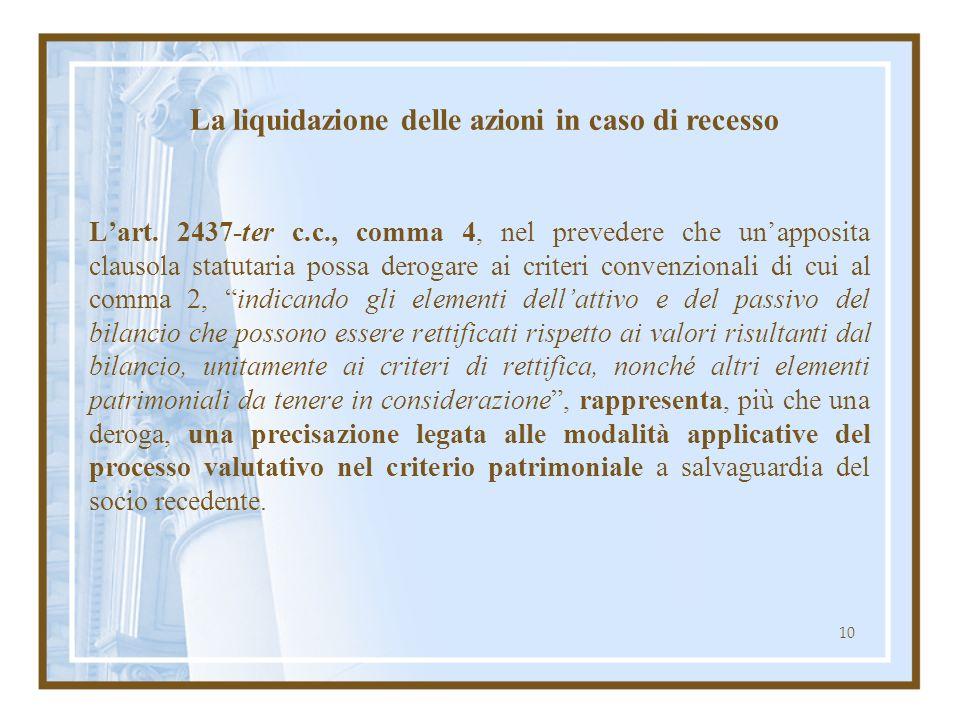10 Lart. 2437-ter c.c., comma 4, nel prevedere che unapposita clausola statutaria possa derogare ai criteri convenzionali di cui al comma 2, indicando