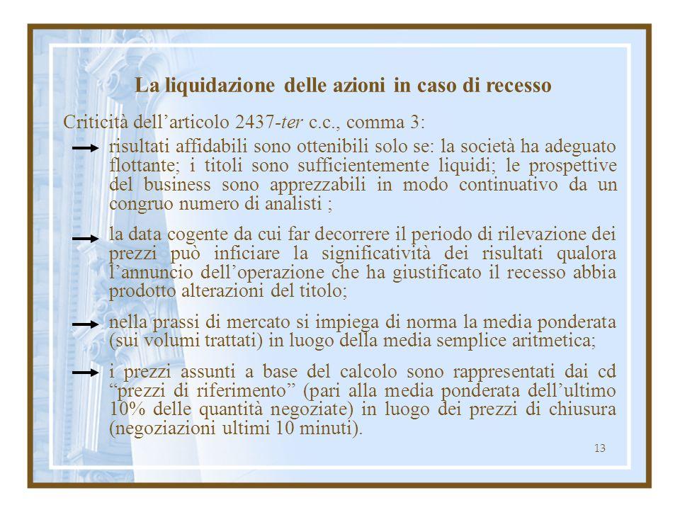 13 Criticità dellarticolo 2437-ter c.c., comma 3: risultati affidabili sono ottenibili solo se: la società ha adeguato flottante; i titoli sono suffic