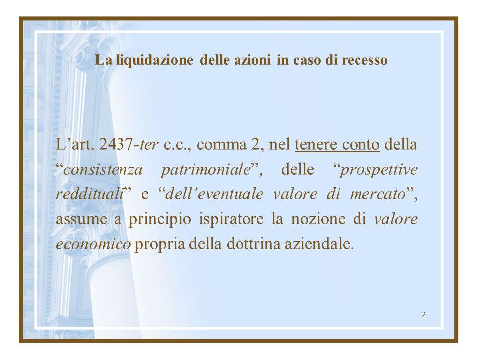 2 La liquidazione delle azioni in caso di recesso Lart. 2437-ter c.c., comma 2, nel tenere conto dellaconsistenza patrimoniale, delle prospettive redd