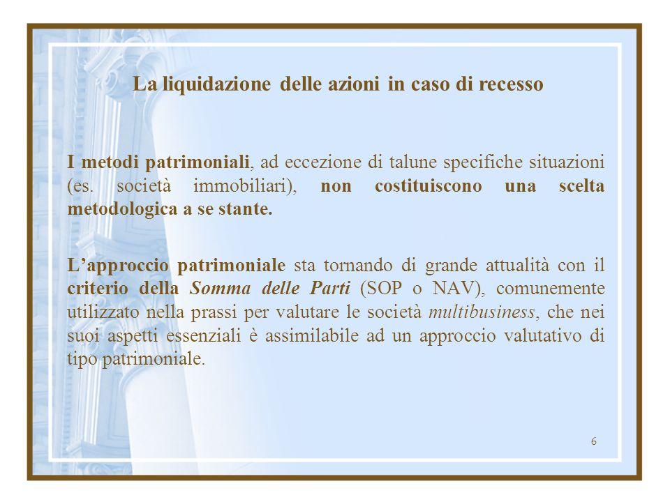 6 I metodi patrimoniali, ad eccezione di talune specifiche situazioni (es. società immobiliari), non costituiscono una scelta metodologica a se stante