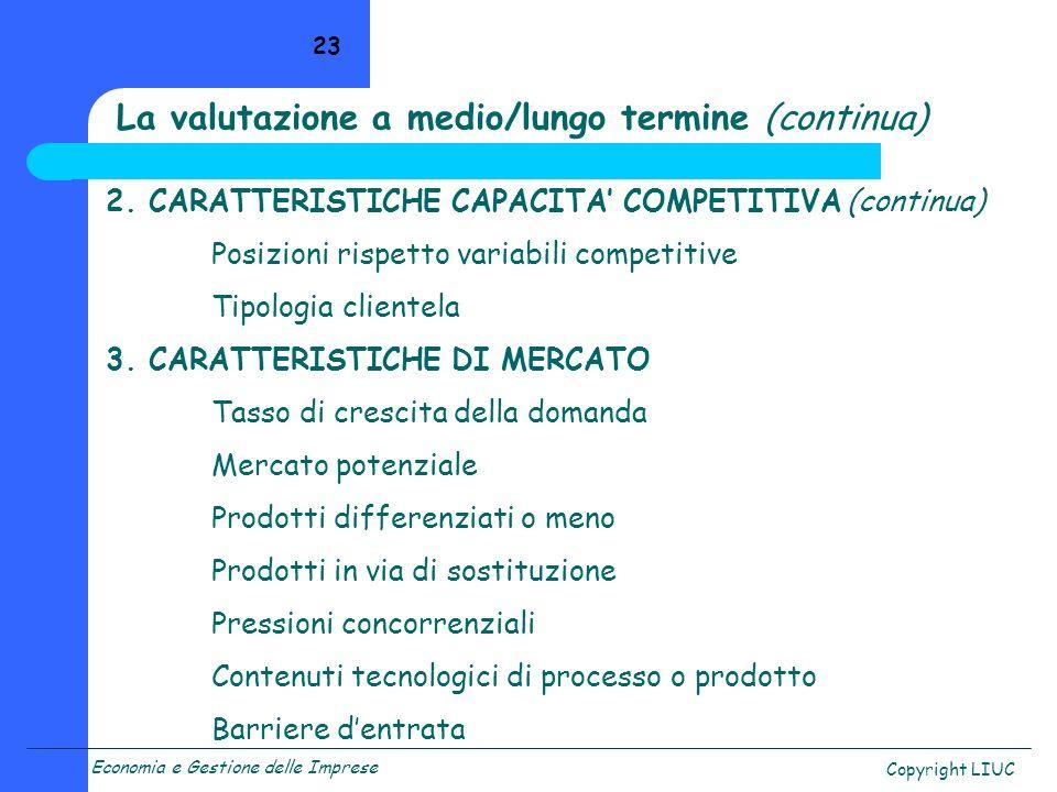 Economia e Gestione delle Imprese Copyright LIUC 23 La valutazione a medio/lungo termine (continua) 2. CARATTERISTICHE CAPACITA COMPETITIVA (continua)