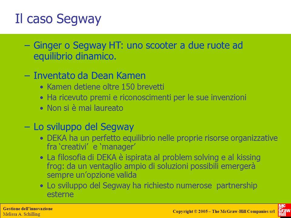 Gestione dellinnovazione Melissa A. Schilling Copyright © 2005 – The McGraw-Hill Companies srl Il caso Segway –Ginger o Segway HT: uno scooter a due r