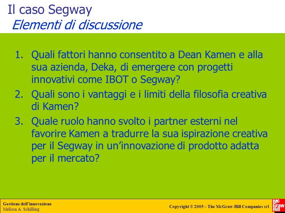 Gestione dellinnovazione Melissa A. Schilling Copyright © 2005 – The McGraw-Hill Companies srl Il caso Segway Elementi di discussione 1.Quali fattori