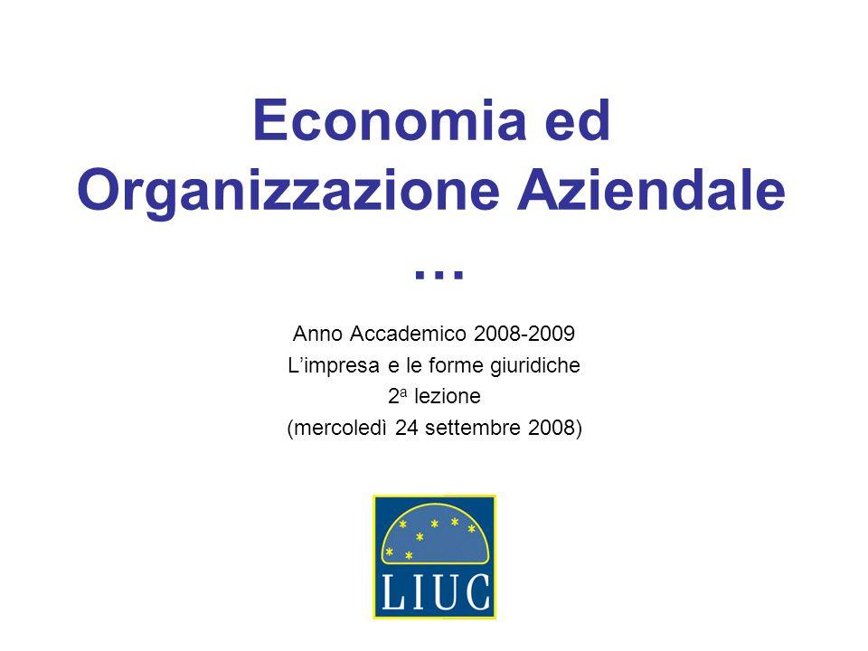Economia ed Organizzazione Aziendale … Anno Accademico 2008-2009 Limpresa e le forme giuridiche 2 a lezione (mercoledì 24 settembre 2008)