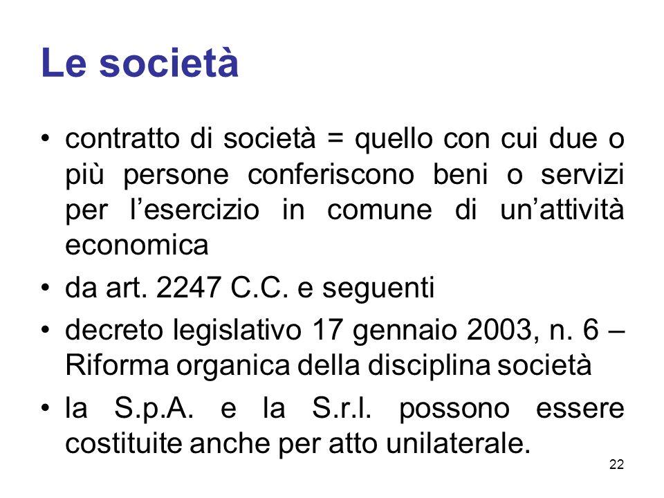 Le società contratto di società = quello con cui due o più persone conferiscono beni o servizi per lesercizio in comune di unattività economica da art.